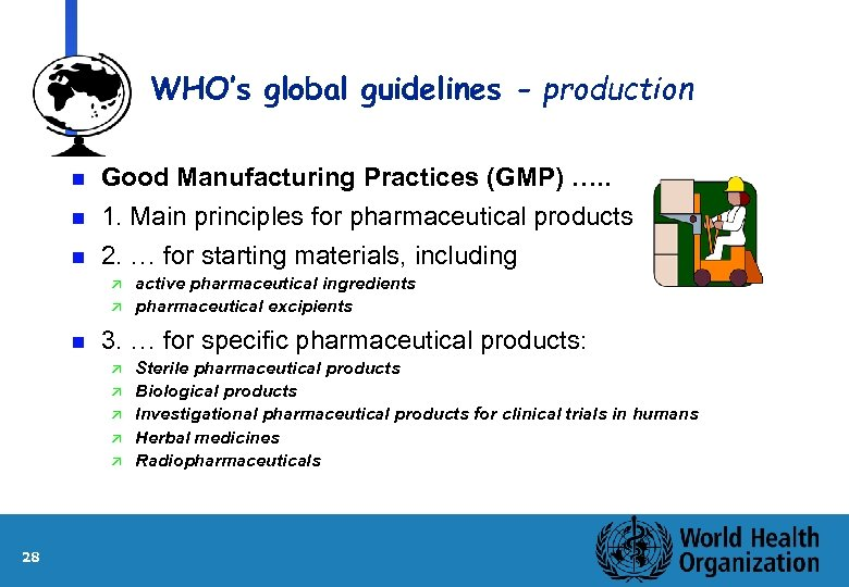 WHO's global guidelines - production n Good Manufacturing Practices (GMP) …. . 1. Main