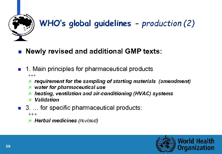WHO's global guidelines - production (2) n Newly revised and additional GMP texts: n