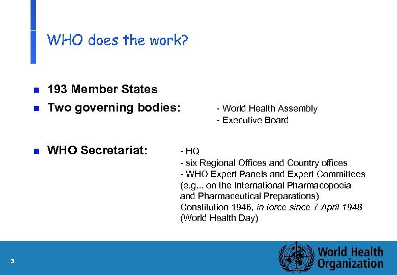 WHO does the work? n 193 Member States Two governing bodies: n WHO Secretariat: