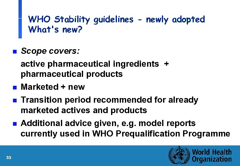 WHO Stability guidelines - newly adopted What's new? n Scope covers: n active pharmaceutical