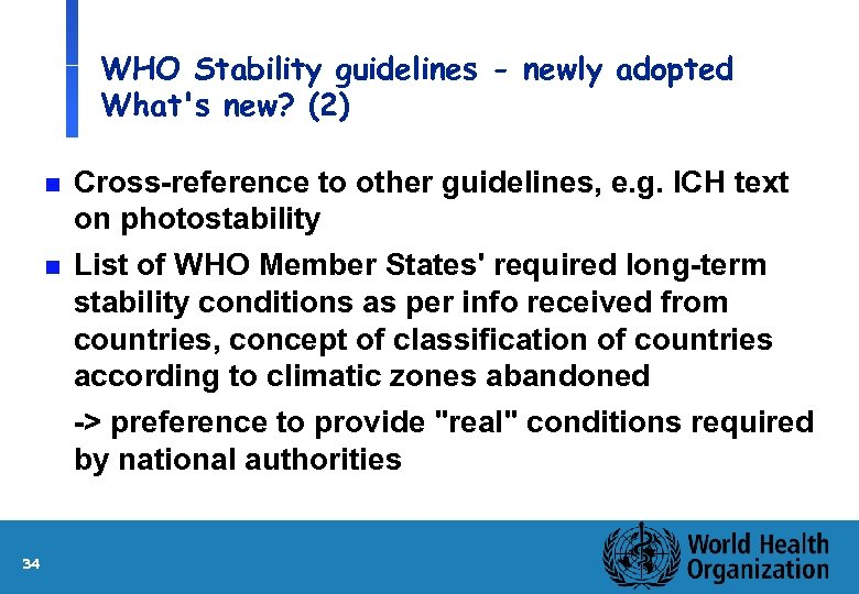 WHO Stability guidelines - newly adopted What's new? (2) n n 34 Cross-reference to