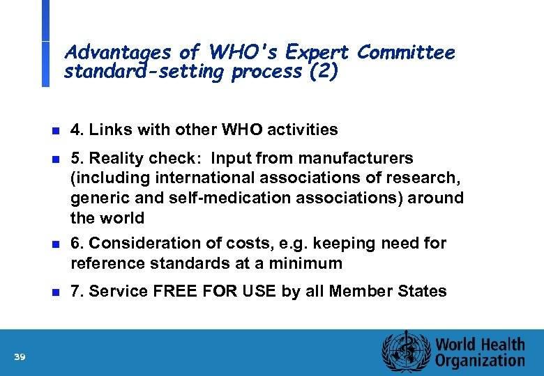 Advantages of WHO's Expert Committee standard-setting process (2) n 4. Links with other WHO