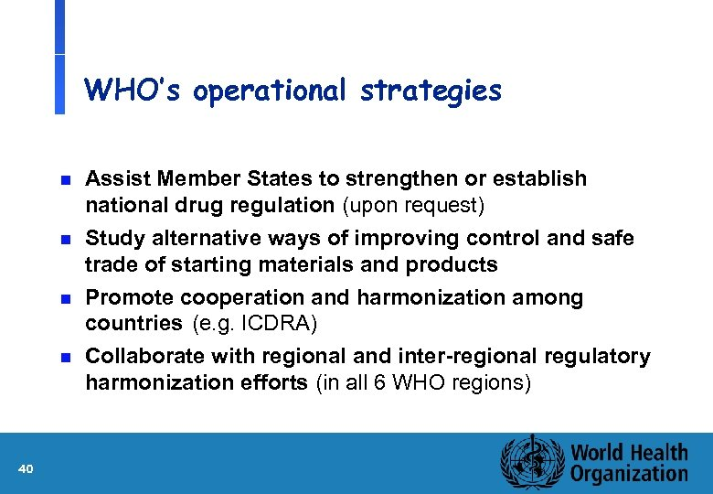 WHO's operational strategies n n 40 Assist Member States to strengthen or establish national