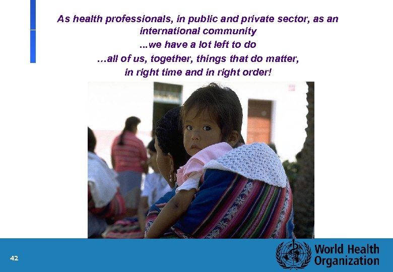 As health professionals, in public and private sector, as an international community. . .