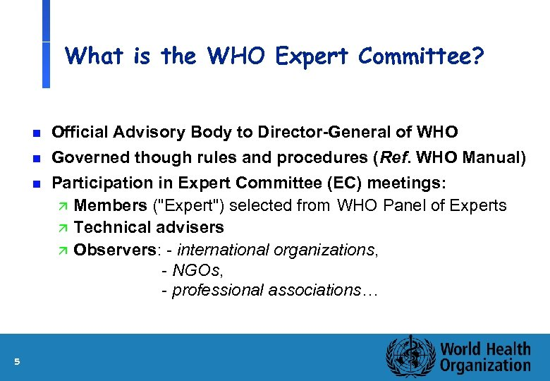 What is the WHO Expert Committee? n n n 5 Official Advisory Body to