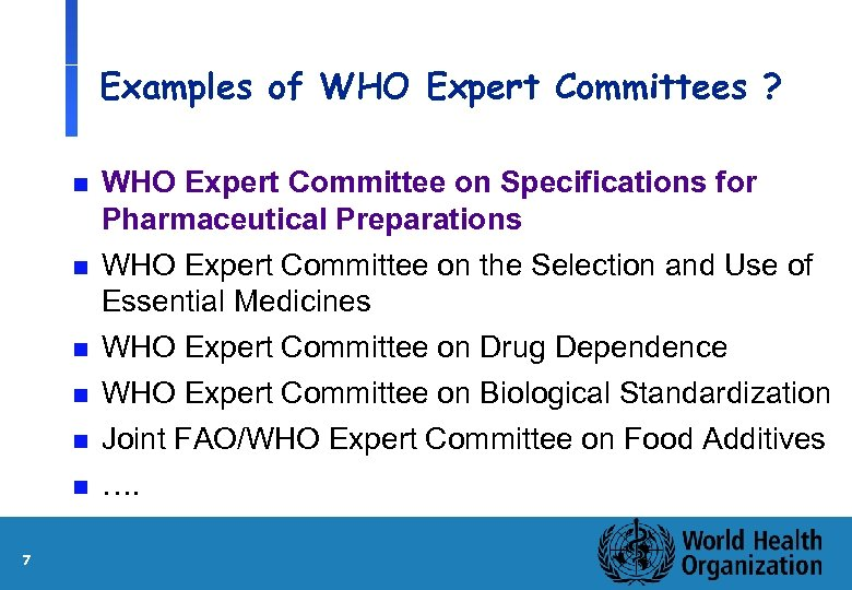 Examples of WHO Expert Committees ? n WHO Expert Committee on Specifications for Pharmaceutical