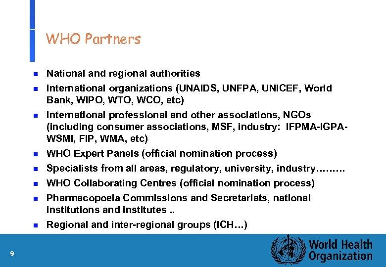 WHO Partners n n n n 9 National and regional authorities International organizations (UNAIDS,