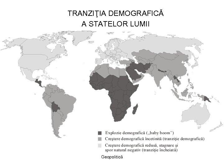 TRANZIŢIA DEMOGRAFICĂ A STATELOR LUMII Geopolitică