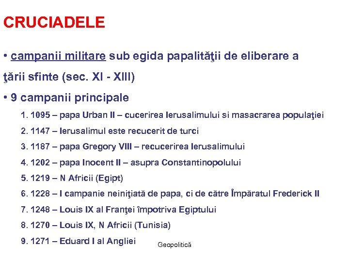 CRUCIADELE • campanii militare sub egida papalităţii de eliberare a ţării sfinte (sec. XI