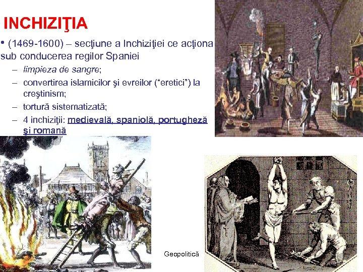 INCHIZIŢIA • (1469 -1600) – secţiune a Inchiziţiei ce acţiona sub conducerea regilor Spaniei