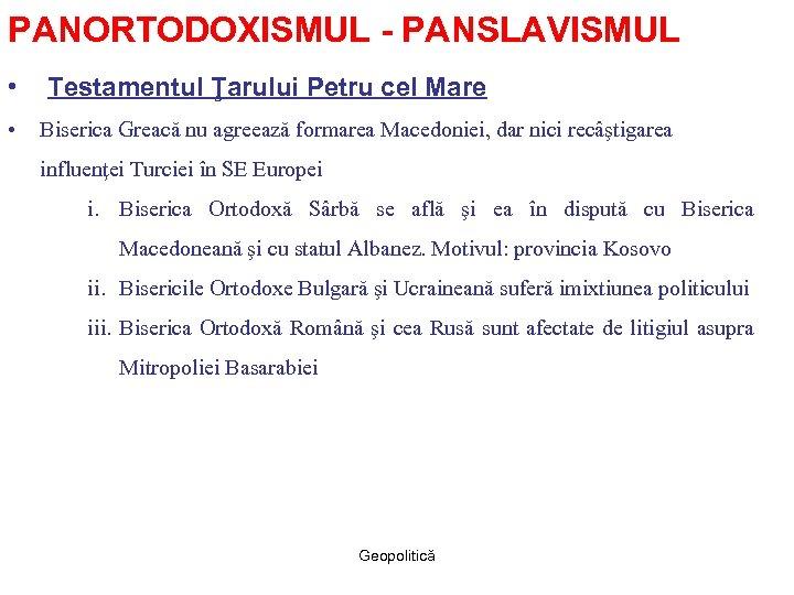 PANORTODOXISMUL - PANSLAVISMUL • • Testamentul Ţarului Petru cel Mare Biserica Greacă nu agreează