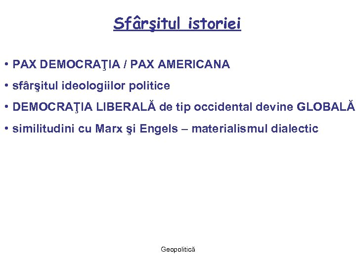 Sfârşitul istoriei • PAX DEMOCRAŢIA / PAX AMERICANA • sfârşitul ideologiilor politice • DEMOCRAŢIA