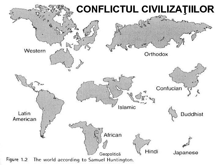 CONFLICTUL CIVILIZAŢIILOR Geopolitică