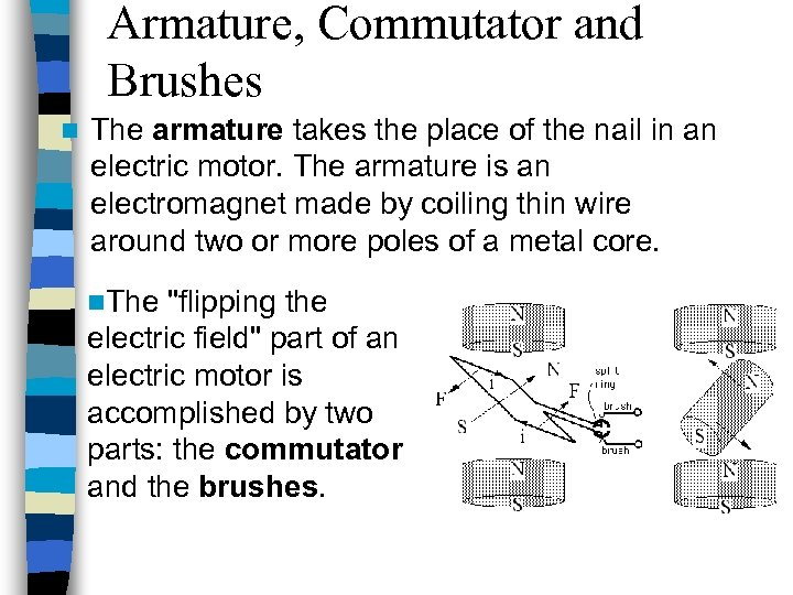 Armature, Commutator and Brushes n The armature takes the place of the nail in