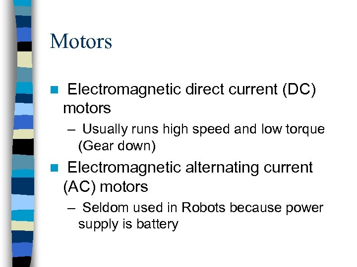 Motors n Electromagnetic direct current (DC) motors – Usually runs high speed and low