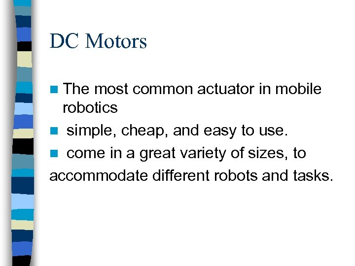 DC Motors n The most common actuator in mobile robotics n simple, cheap, and