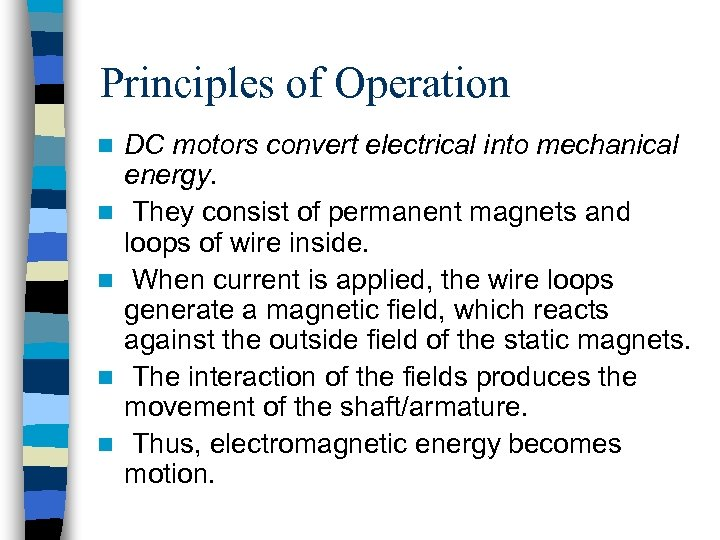 Principles of Operation n n DC motors convert electrical into mechanical energy. They consist