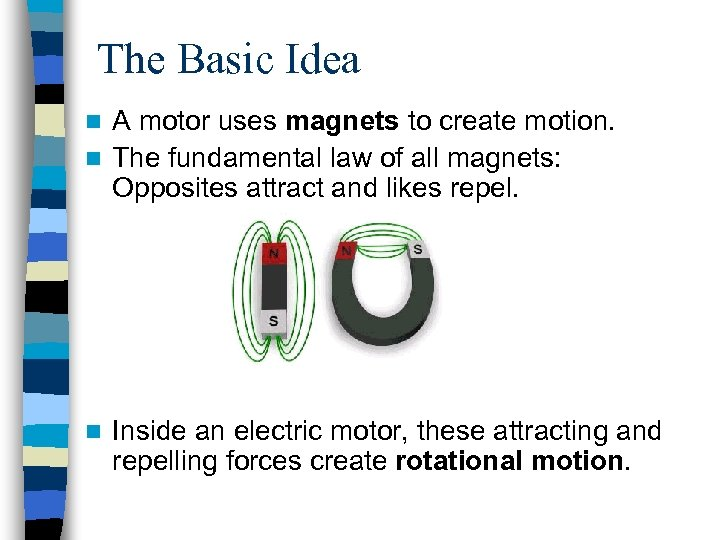 The Basic Idea A motor uses magnets to create motion. n The fundamental law