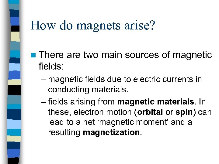 How do magnets arise? n There are two main sources of magnetic fields: –