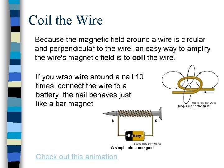 Coil the Wire Because the magnetic field around a wire is circular and perpendicular