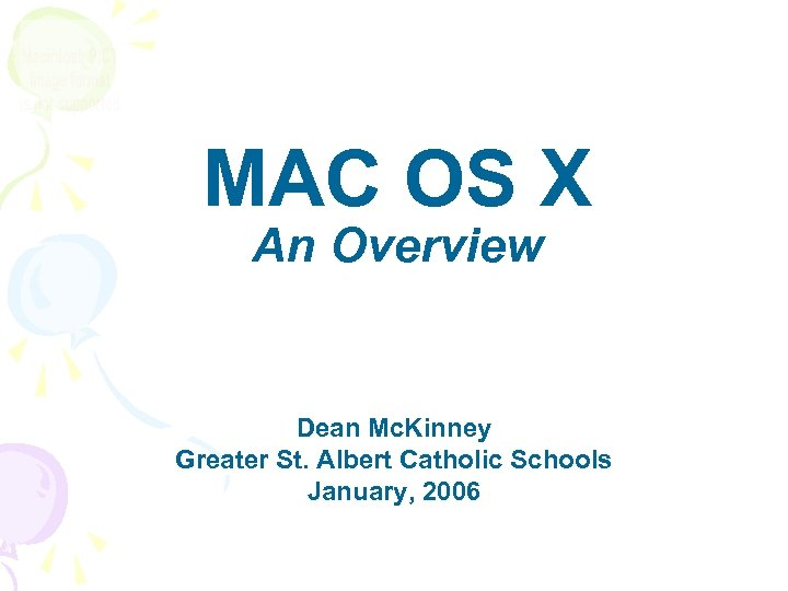 MAC OS X An Overview Dean Mc. Kinney Greater St. Albert Catholic Schools January,