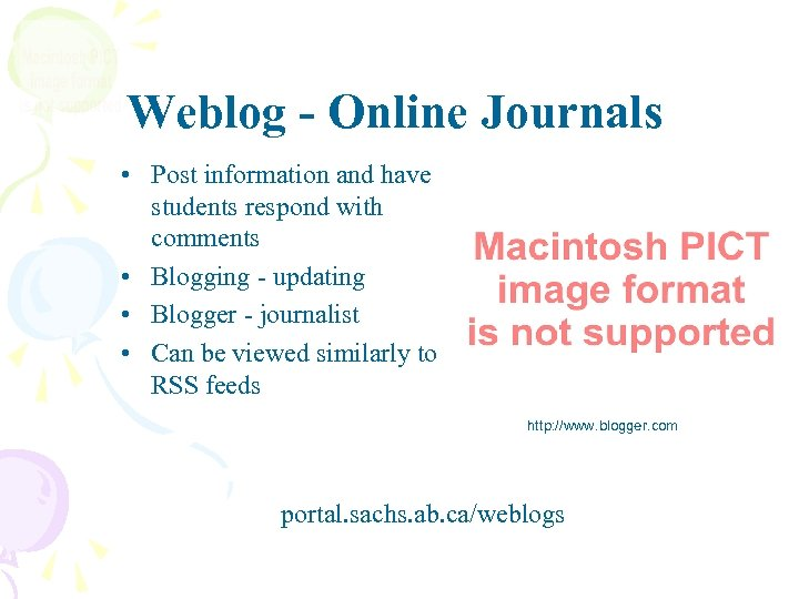 Weblog - Online Journals • Post information and have students respond with comments •