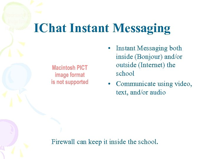 IChat Instant Messaging • Instant Messaging both inside (Bonjour) and/or outside (Internet) the school