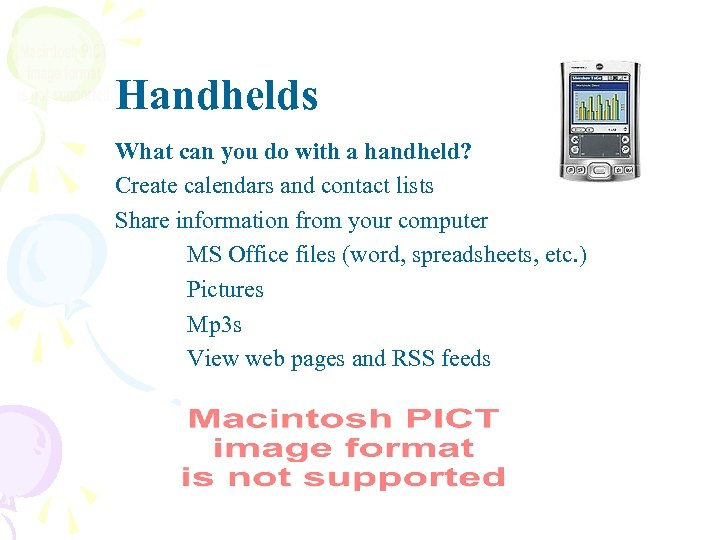 Handhelds What can you do with a handheld? Create calendars and contact lists Share