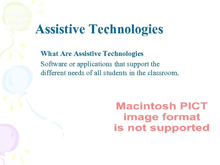 Assistive Technologies What Are Assistive Technologies Software or applications that support the different needs