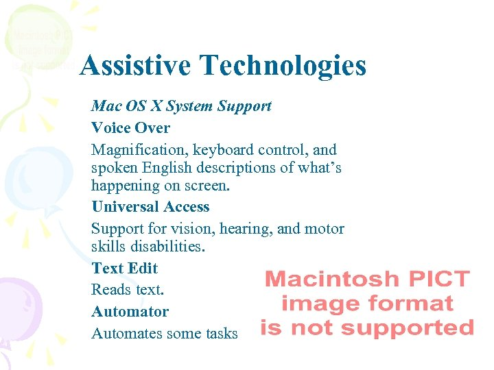 Assistive Technologies Mac OS X System Support Voice Over Magnification, keyboard control, and spoken