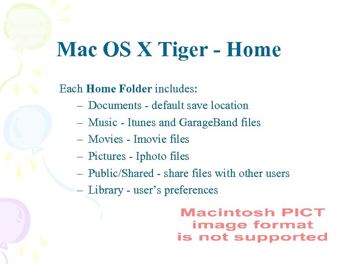 Mac OS X Tiger - Home Each Home Folder includes: – Documents - default