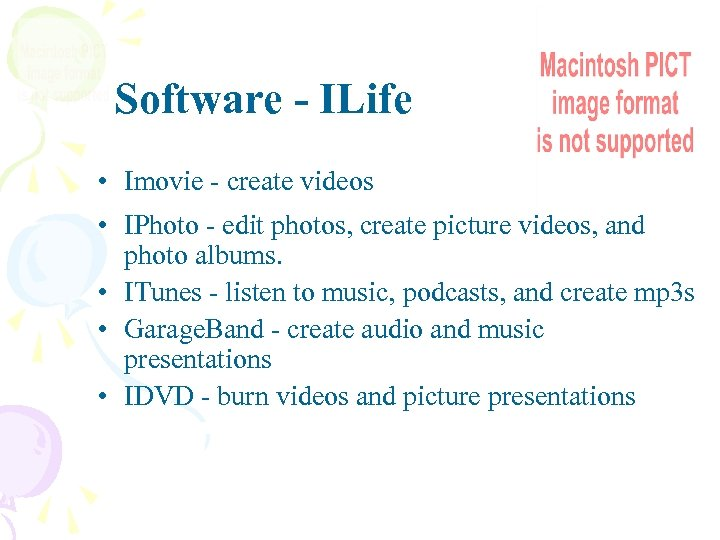 Software - ILife • Imovie - create videos • IPhoto - edit photos, create