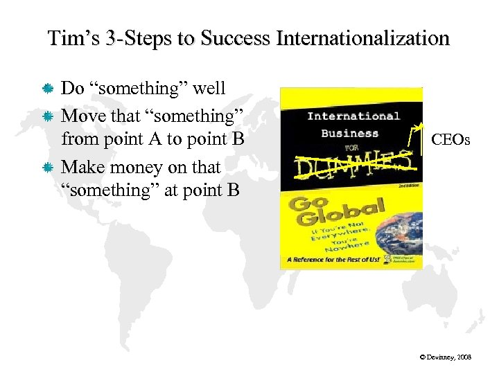 "Tim's 3 -Steps to Success Internationalization Do ""something"" well Move that ""something"" from point"