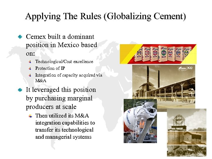 Applying The Rules (Globalizing Cement) Cemex built a dominant position in Mexico based on: