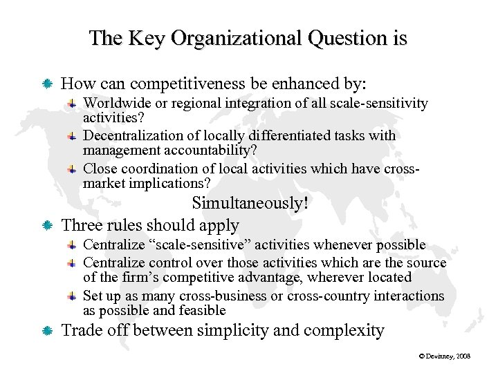 The Key Organizational Question is How can competitiveness be enhanced by: Worldwide or regional