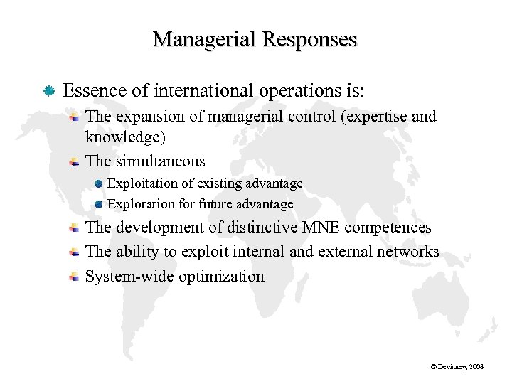 Managerial Responses Essence of international operations is: The expansion of managerial control (expertise and