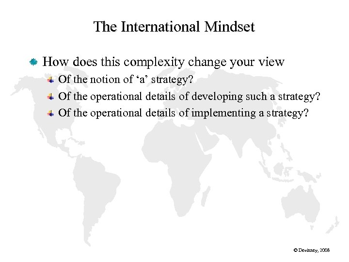 The International Mindset How does this complexity change your view Of the notion of