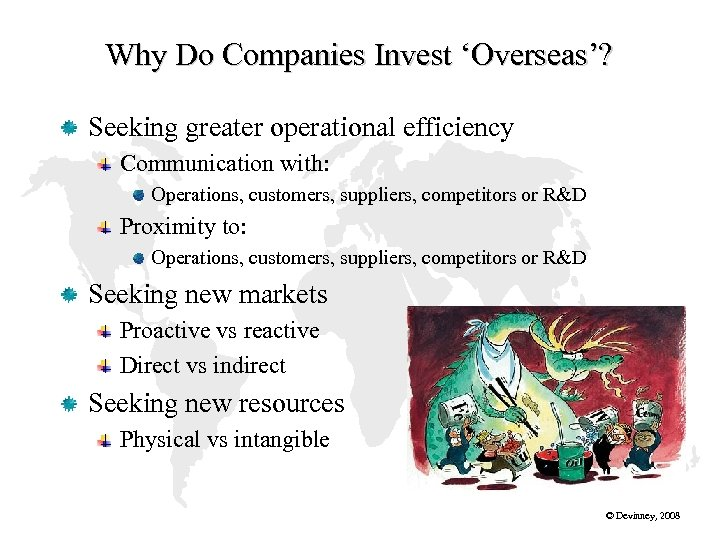 Why Do Companies Invest 'Overseas'? Seeking greater operational efficiency Communication with: Operations, customers, suppliers,