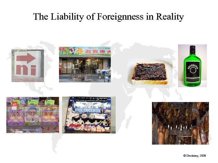 The Liability of Foreignness in Reality © Devinney, 2008