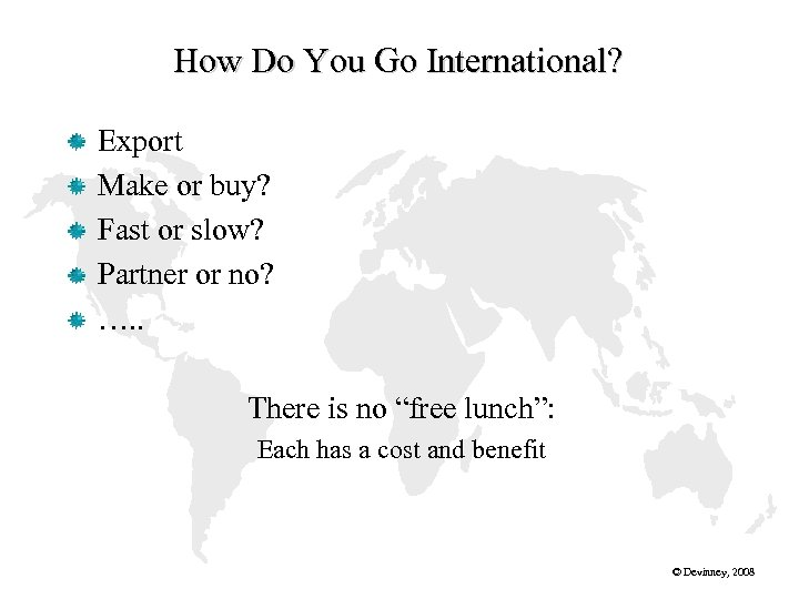 How Do You Go International? Export Make or buy? Fast or slow? Partner or