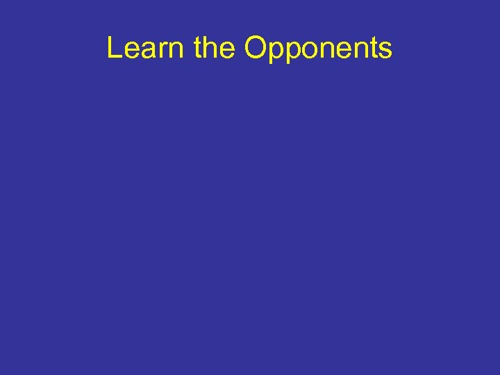 Learn the Opponents