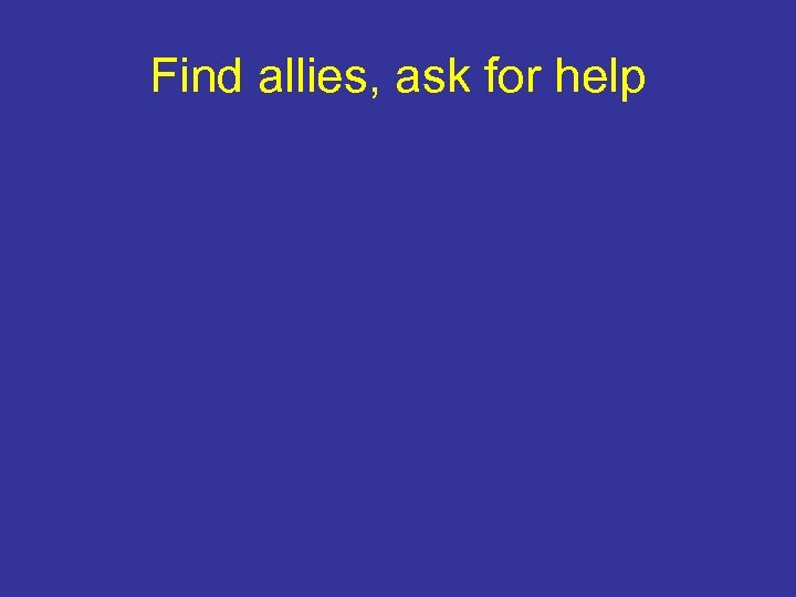 Find allies, ask for help