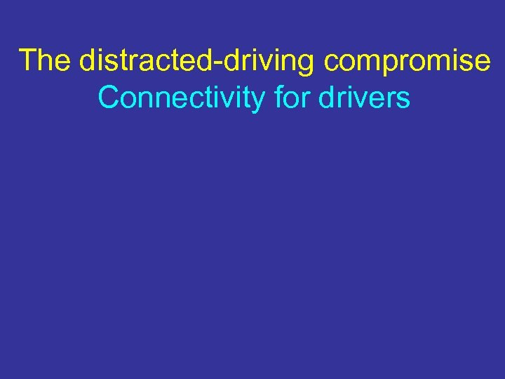 The distracted-driving compromise Connectivity for drivers