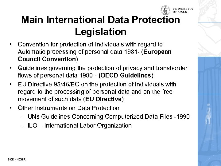 Main International Data Protection Legislation • Convention for protection of Individuals with regard to