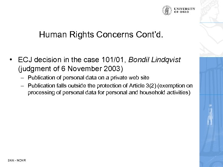 Human Rights Concerns Cont'd. • ECJ decision in the case 101/01, Bondil Lindqvist (judgment