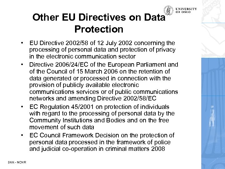 Other EU Directives on Data Protection • EU Directive 2002/58 of 12 July 2002