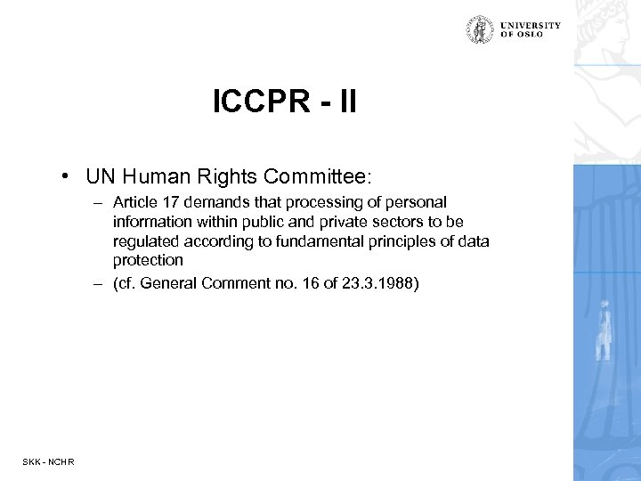 ICCPR - II • UN Human Rights Committee: – Article 17 demands that processing