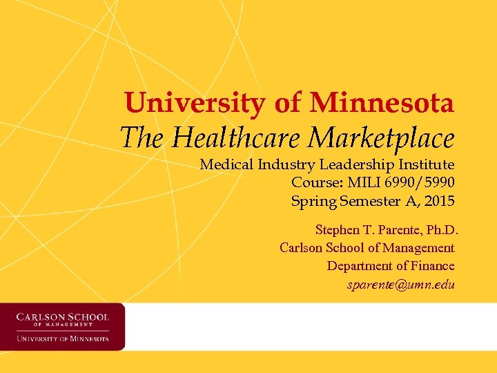 University of Minnesota The Healthcare Marketplace Medical Industry Leadership Institute Course: MILI 6990/5990 Spring