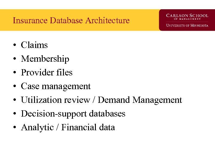 Insurance Database Architecture • • Claims Membership Provider files Case management Utilization review /