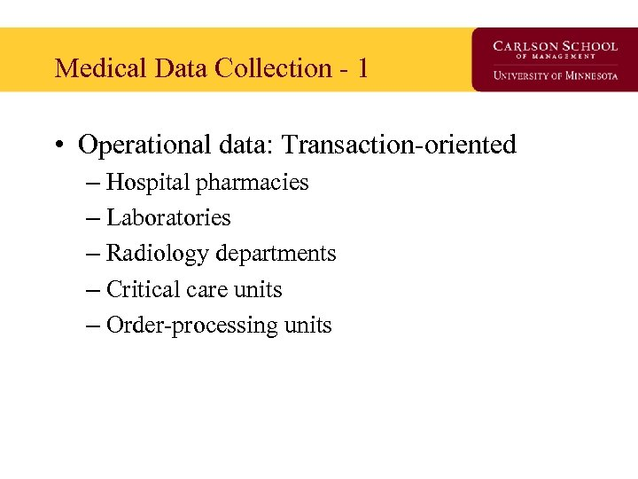 Medical Data Collection - 1 • Operational data: Transaction-oriented – Hospital pharmacies – Laboratories